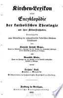 Kirchen Lexikon oder Encyklop  die der katholischen Theologie und ihrer Hilfswissenschaften