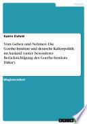 Vom Geben und Nehmen  Die Goethe Institute und deutsche Kulturpolitik im Ausland  unter besonderer Ber  cksichtigung des Goethe Instituts Dakar