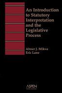 An Introduction to Statutory Interpretation and the Legislative Process