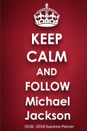Keep Calm And Follow Michael Jackson 2018 2019 Supreme Planner