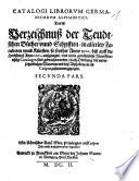 Catalogi librorum Germanicorum alphabetici  Das ist  Verzeichnu   der Teudtschen B  cher unnd Schrifften  in allerley Faculteten und K  nsten  so seyther Anno 1500 bi   auff die Herbstme   Anno 1602 au  gangen  und in die gew  hnliche Franckfurtische Catalogos sind gebracht worden      secunda pars