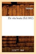 de Vita Beata (Ed.1882) L Edition De Koch Precede D Une Notice Sur La