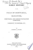 Early History of the Falls of Schuylkill  Manayunk  Schuylkill and Lehigh Navigation Companies  Fairmount Waterworks  Etc