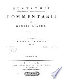 Eustathii archiepiscopi Thessalonicensis Commentarii ad Homeri Iliadem