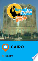 Vacation Goose Travel Guide Cairo Egypt