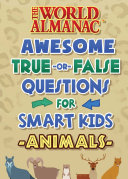 The World Almanac Awesome True-or-False Questions for Smart Kids: Animals Book
