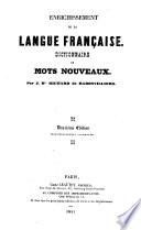 Enrichissement de la langue francaise; dictionaire de mots nouveaux. 2. ed. augm
