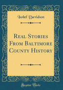 Real Stories From Baltimore County History  Classic Reprint