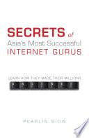 Secrets of Asia s Most Successful Internet Gurus