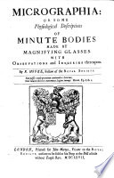 Micrographia  Or  Some Physiological Descriptions of Minute Bodies Made by Magnifying Glasses