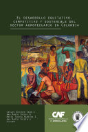 El desarrollo equitativo  competitivo y sostenible del sector agropecuario en Colombia