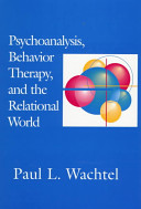 Psychoanalysis, Behavior Therapy, and the Relational World And Behavior Therapy The Author