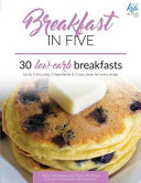 Breakfast In Five 30 Low Carb Breakfasts Up To 5 Net Carbs 5 Ingredients 5 Easy Steps For Every Recipe