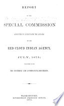 Report of the Special Commission Appointed to Investigate the Affairs of the Red Cloud Indian Agency  July  1875