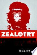 Zealotry  A novel