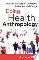 Doing Health Anthropology : needs? the impact of social change on communities?...