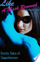 Like a Mask Removed  Volume 1  Erotic Tales of Superheroes