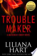 Trouble Maker  A MacKenzie Family Novel