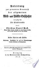 Anleitung zur genauern Kenntniß der allgemeinen Welt- und Völker-Geschichte