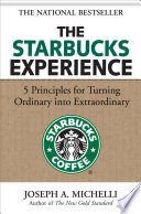 The Starbucks Experience  5 Principles for Turning Ordinary Into Extraordinary