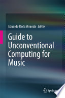 Guide to Unconventional Computing for Music
