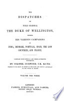 The Dispatches Of Field Marshal The Duke Of Wellington K G During His Various Campaigns In India Denmark Portugal Spain The Low Countries And France