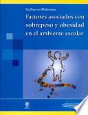 Factores asociados con sobrepeso y obesidad en el ambiente escolar / Associated Factors with Overweight and Obesity in the School Environment