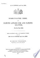 Subject-matter Index Of Patents Applied For And Patents Granted, For The Year ... : ...
