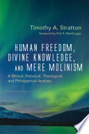 Human Freedom  Divine Knowledge  and Mere Molinism Book PDF