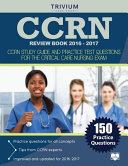 Ccrn Review Book 2016 2017  Ccrn Study Guide and Practice Test Questions for the Critical Care Nursing Exam