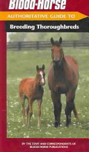 The Blood Horse Authoritative Guide to Breeding Thoroughbreds