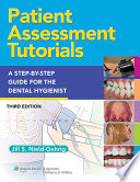 Patient Assessment Tutorials  A Step by Step Procedures Guide for the Dental Hygienist