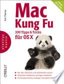 Mac Kung Fu   300 Tipps und Tricks f  r OS X