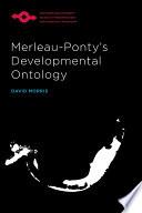 Merleau Ponty   s Developmental Ontology
