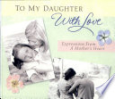 To My Daughter With Love Expressions From A Mother S Heart