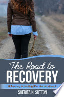 The Road To Recovery A Journey To Healing After The Heartbreak