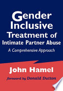Gender Inclusive Treatment of Intimate Partner Abuse Offers Practical Hands On Information For Conducting Assessments