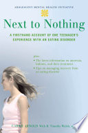 Next to Nothing   A Firsthand Account of One Teenager s Experience with an Eating Disorder