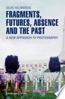 Fragments  Futures  Absence and the Past