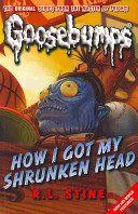 How I Got My Shrunken Head : prequel to the all-new goosebumps...