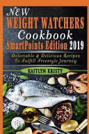 New Weight Watchers Cookbook Smartpoints Edition 2019 Delectable Delicious Recipes To Fulfill Freestyle Journey