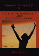 Experience Victory in Life by Recognizing Your Enemy and Knowing Your God Involved In A Spiritual Battle Against The