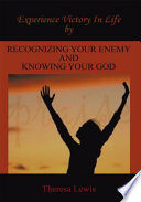 Experience Victory in Life by Recognizing Your Enemy and Knowing Your God Involved In A Spiritual Battle Against The Forces