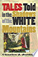 Tales Told In The Shadows Of The White Mountains : new hampshire....