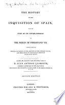 The History of the Inquisition of Spain  from the Time of Its Establishment to the Reign of Ferdinand VII