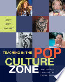 Teaching in the Pop Culture Zone  Using Popular Culture in the Composition Classroom