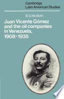 Juan Vicente Gómez and the Oil Companies in Venezuela, 1908-1935