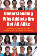 Understanding Why Addicts Are Not All Alike: Recognizing the Types and How Their Differences Affect Intervention and Treatment