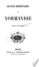 Les Ducs héréditaires de Normandie, etc
