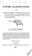 Paper against Gold  or the History and mystery of the Bank of England     Fourth edition